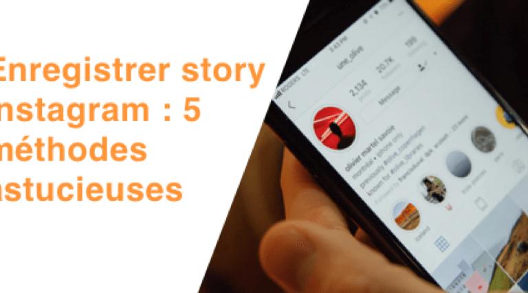 Enregistrer story instagram : 5 méthodes astucieuses