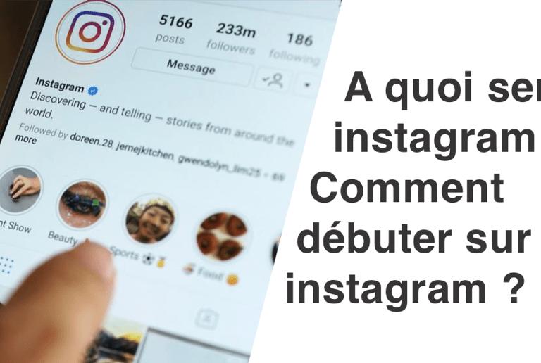 A quoi sert instagram ? Comment débuter sur instagram ?