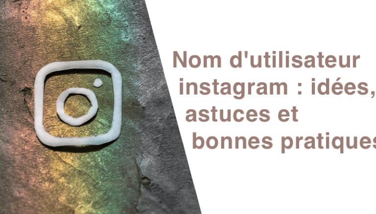 Nom d'utilisateur instagram : idées, astuces et bonnes pratiques