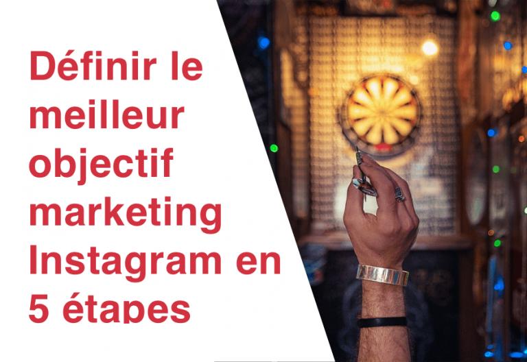 Définir le meilleur objectif marketing Instagram en 5 étapes