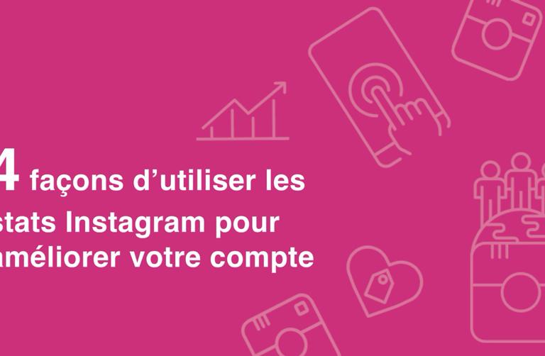 4 façons d'utiliser les stats Instagram pour améliorer votre compte