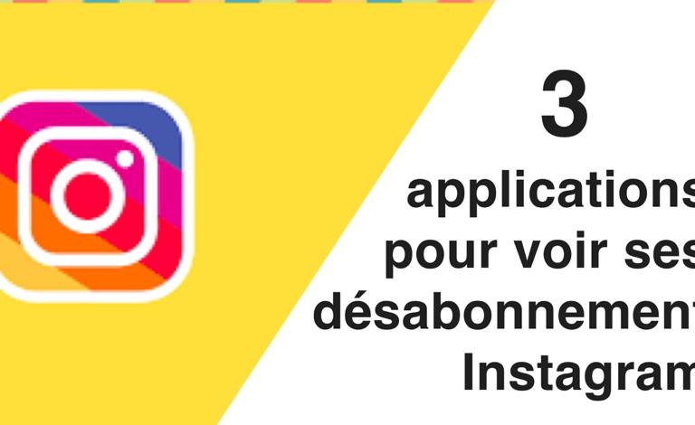 3 applications pour voir ses désabonnements Instagram